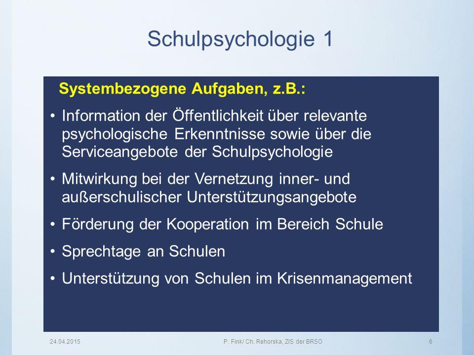 Schulpsychologie 1 24.04.2015P. Fink/ Ch. Rehorska, ZIS der BRSO6 Systembezogene Aufgaben, z.B.: Information der Öffentlichkeit über relevante psychol