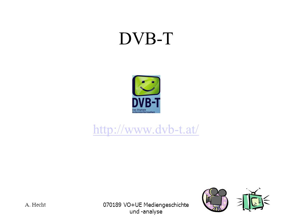 A. Hecht070189 VO+UE Mediengeschichte und -analyse DVB-T http://www.dvb-t.at/