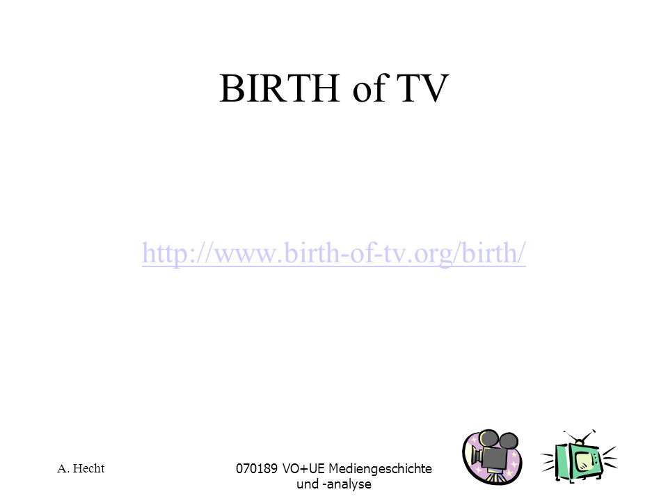 A. Hecht070189 VO+UE Mediengeschichte und -analyse BIRTH of TV http://www.birth-of-tv.org/birth/