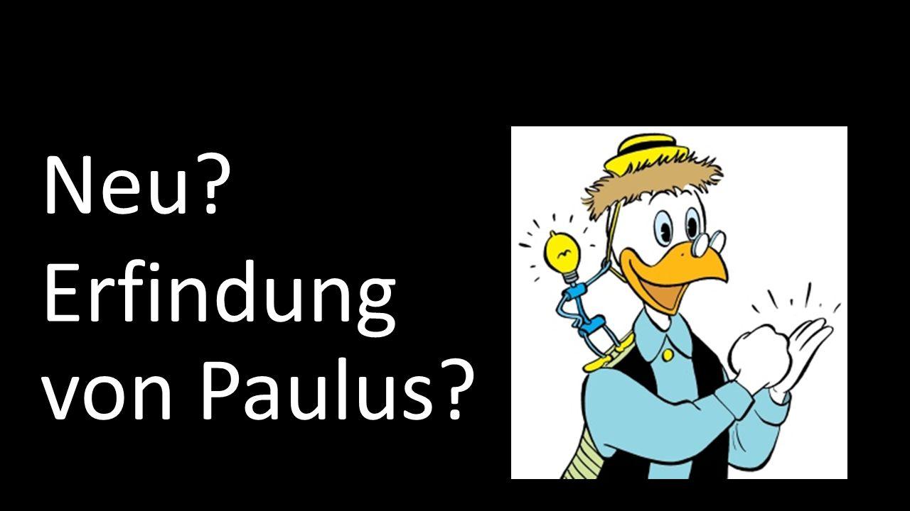 Neu? Erfindung von Paulus?
