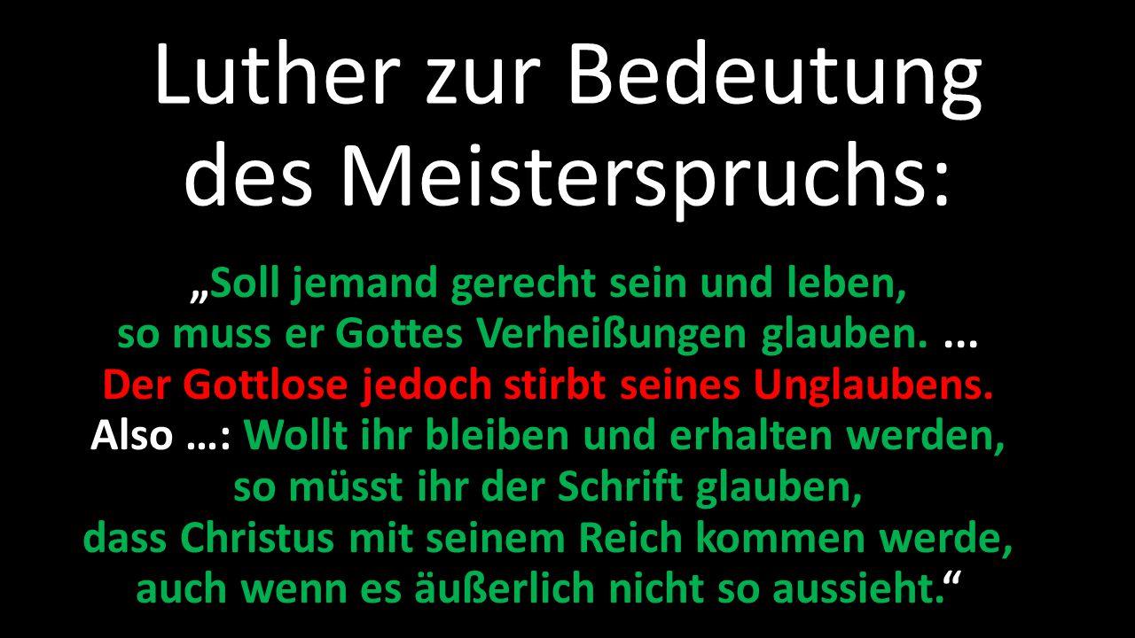 """Luther zur Bedeutung des Meisterspruchs: """"Soll jemand gerecht sein und leben, so muss er Gottes Verheißungen glauben.... Der Gottlose jedoch stirbt se"""