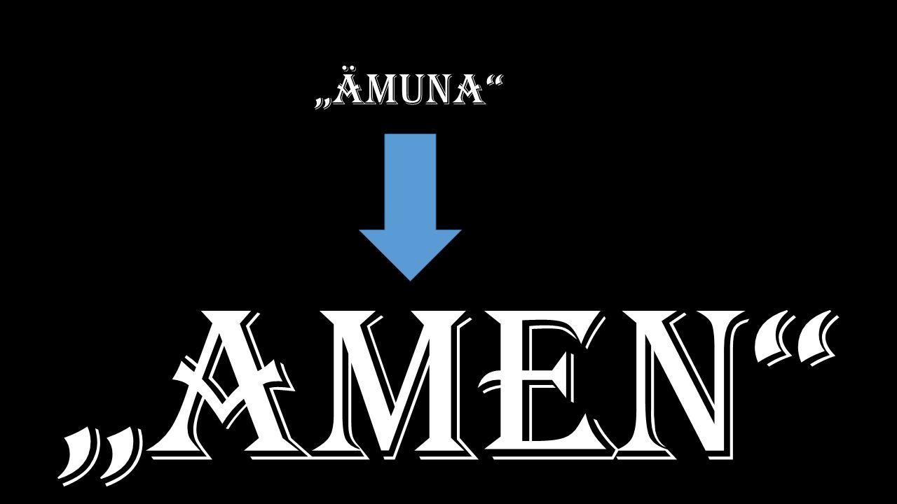 """""""Amen"""" """"ämuna"""""""
