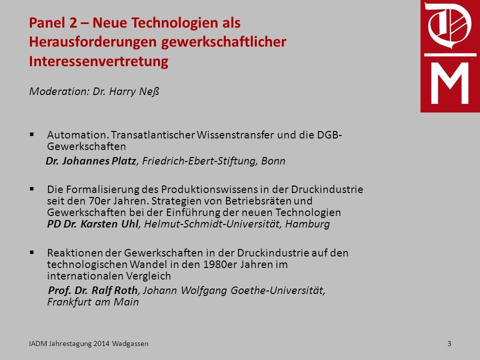 Panel 2 – Neue Technologien als Herausforderungen gewerkschaftlicher Interessenvertretung Moderation: Dr.