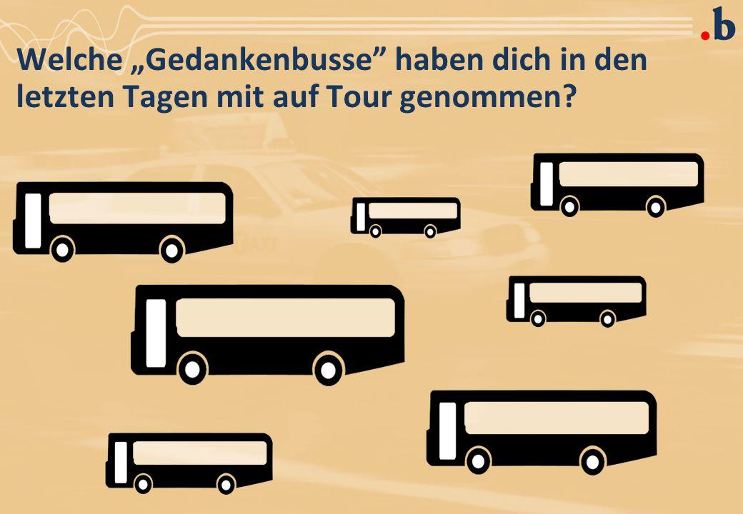 """Welche """"Gedankenbusse haben dich in den letzten Tagen mit auf Tour genommen"""