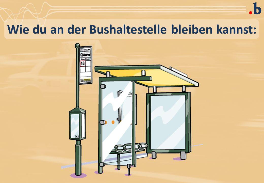 Wie du an der Bushaltestelle bleiben kannst: