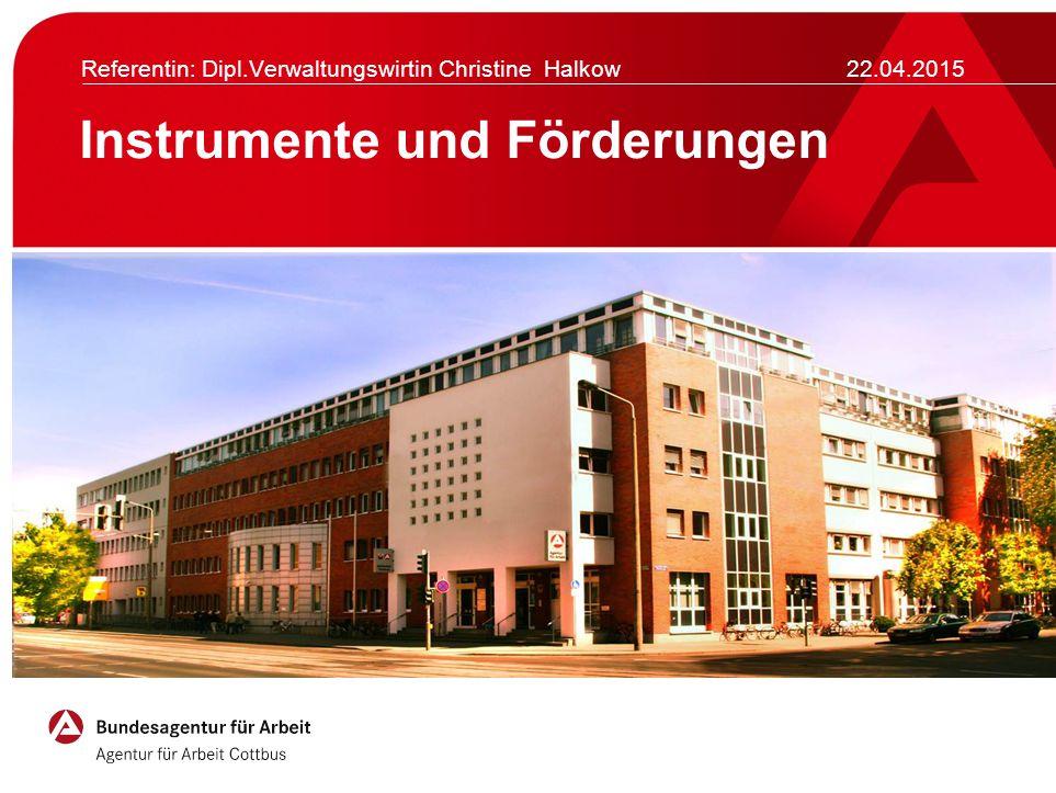 Instrumente und Förderungen Referentin: Dipl.Verwaltungswirtin Christine Halkow 22.04.2015