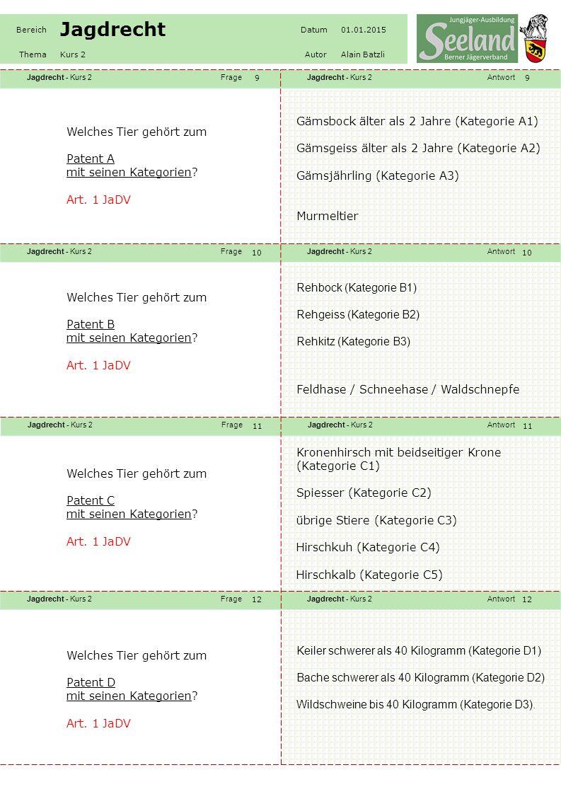 Jagdrecht - Kurs 2FrageJagdrecht - Kurs 2Antwort Jagdrecht - Kurs 2FrageJagdrecht - Kurs 2Antwort Jagdrecht - Kurs 2FrageJagdrecht - Kurs 2Antwort Jagdrecht - Kurs 2FrageJagdrecht - Kurs 2Antwort Bereich Jagdrecht Datum01.01.2015 ThemaKurs 2AutorAlain Batzli 99 10 11 12 Welches Tier gehört zum Patent A mit seinen Kategorien.