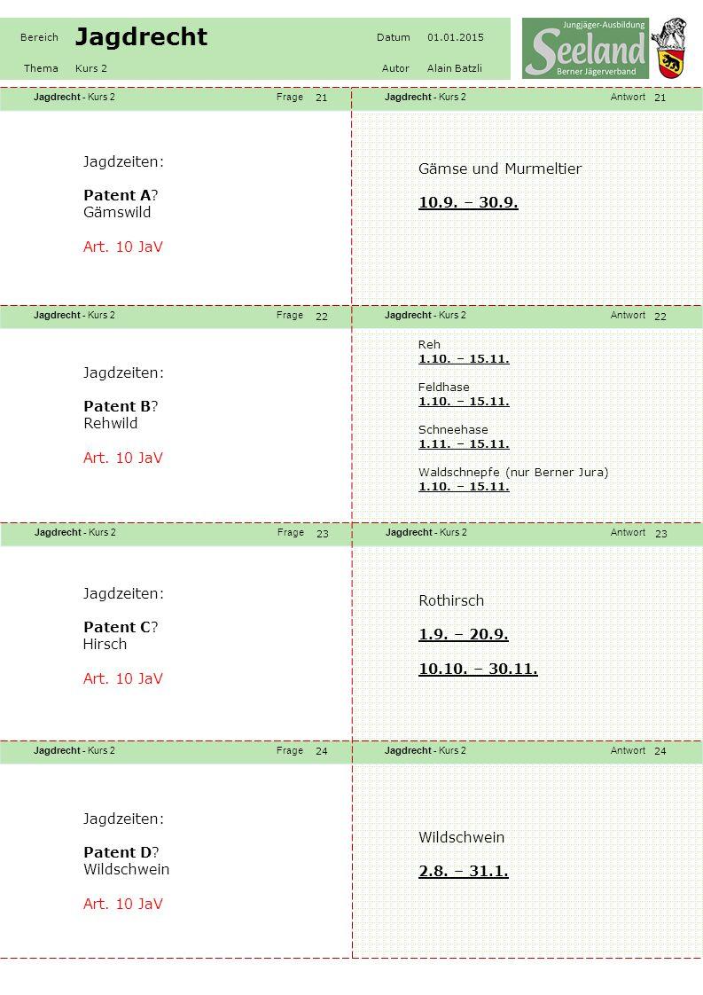 Jagdrecht - Kurs 2FrageJagdrecht - Kurs 2Antwort Jagdrecht - Kurs 2FrageJagdrecht - Kurs 2Antwort Jagdrecht - Kurs 2FrageJagdrecht - Kurs 2Antwort Jagdrecht - Kurs 2FrageJagdrecht - Kurs 2Antwort Bereich Jagdrecht Datum01.01.2015 ThemaKurs 2AutorAlain Batzli 21 22 23 24 Jagdzeiten: Patent A.