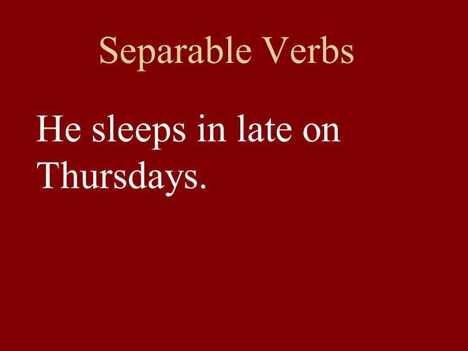 Separable Verbs He sleeps in late on Thursdays.