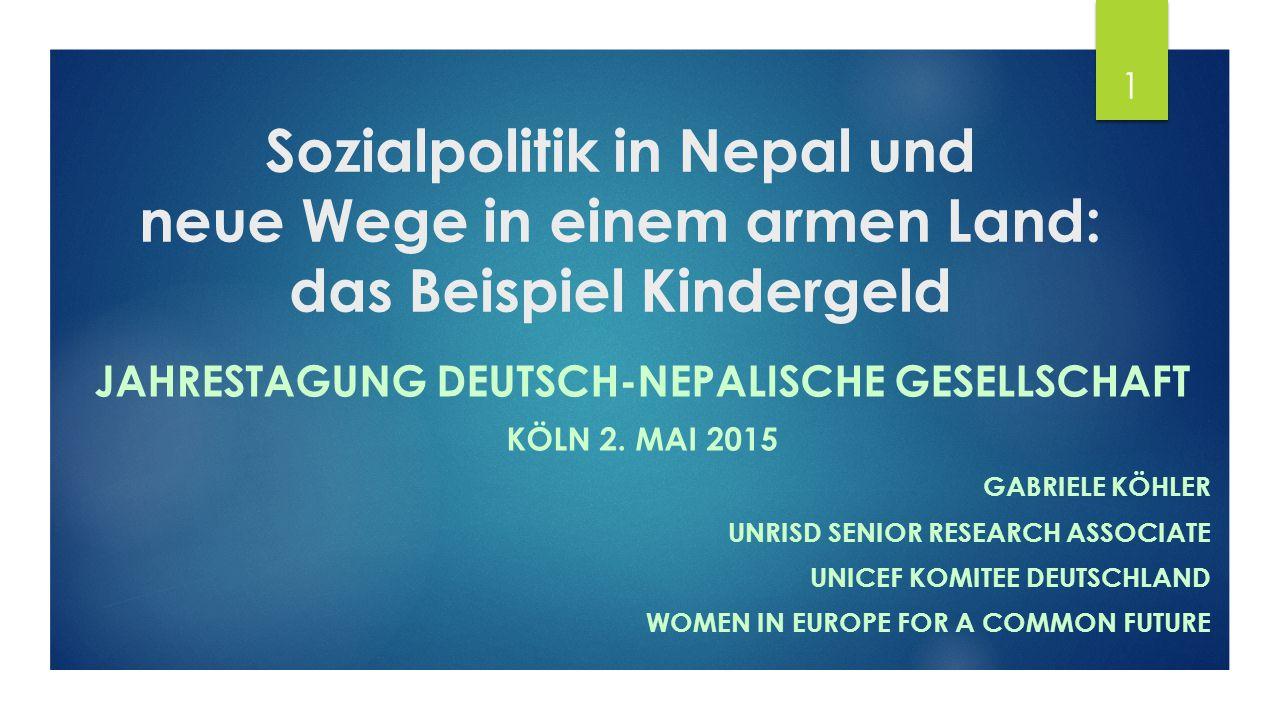 Sozialpolitik in Nepal und neue Wege in einem armen Land: das Beispiel Kindergeld JAHRESTAGUNG DEUTSCH-NEPALISCHE GESELLSCHAFT KÖLN 2.