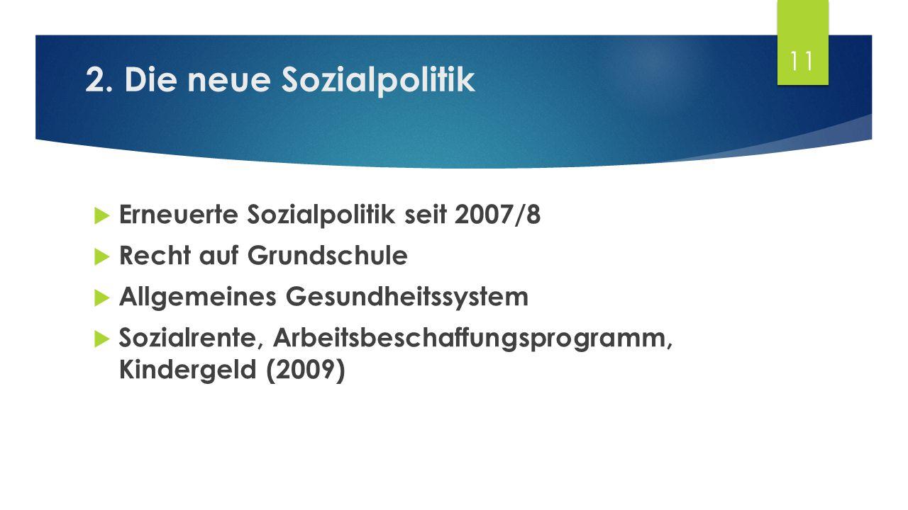 2. Die neue Sozialpolitik  Erneuerte Sozialpolitik seit 2007/8  Recht auf Grundschule  Allgemeines Gesundheitssystem  Sozialrente, Arbeitsbeschaff