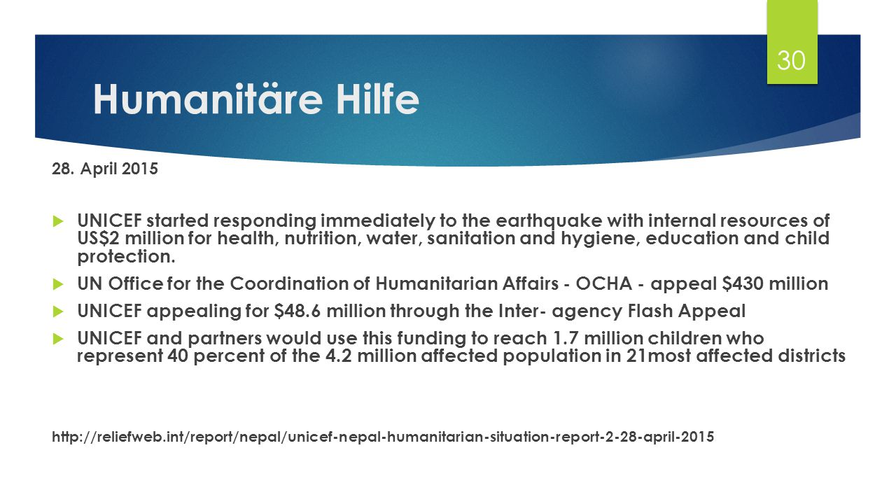 Humanitäre Hilfe 28. April 2015  UNICEF started responding immediately to the earthquake with internal resources of US$2 million for health, nutritio