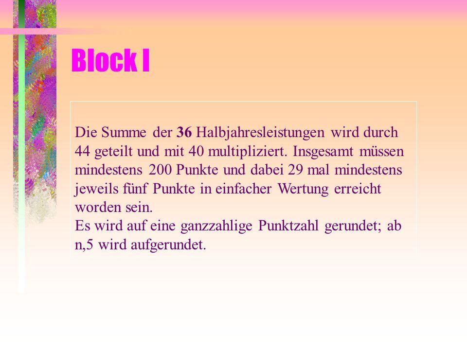 Block I Die Summe der 36 Halbjahresleistungen wird durch 44 geteilt und mit 40 multipliziert.