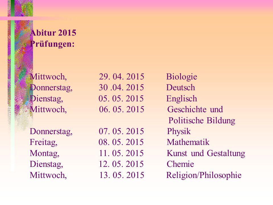 Abitur 2015 Prüfungen: Mittwoch, 29.04. 2015Biologie Donnerstag, 30.04.