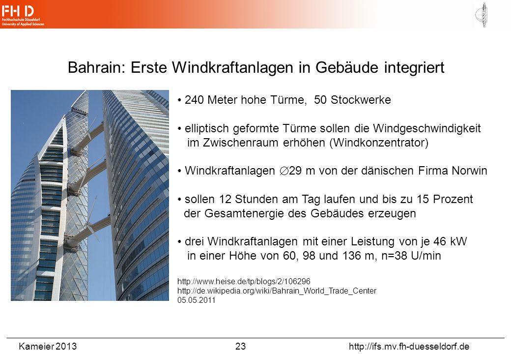 Kameier 2013 23 http://ifs.mv.fh-duesseldorf.de Bahrain: Erste Windkraftanlagen in Gebäude integriert 240 Meter hohe Türme, 50 Stockwerke elliptisch g