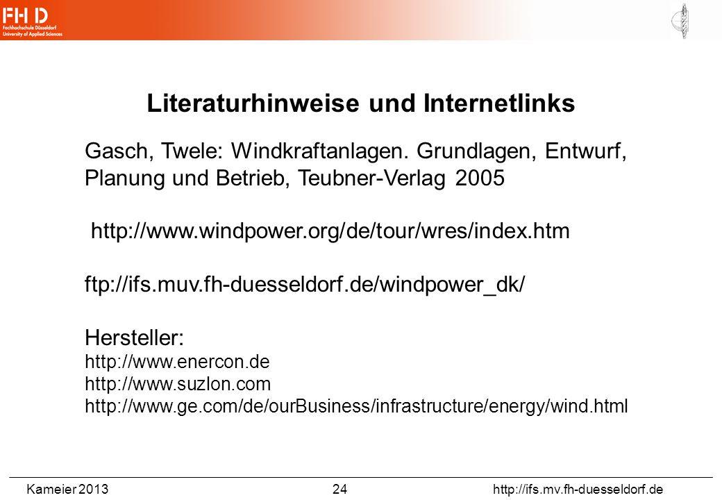 Kameier 2013 24 http://ifs.mv.fh-duesseldorf.de Literaturhinweise und Internetlinks Gasch, Twele: Windkraftanlagen. Grundlagen, Entwurf, Planung und B