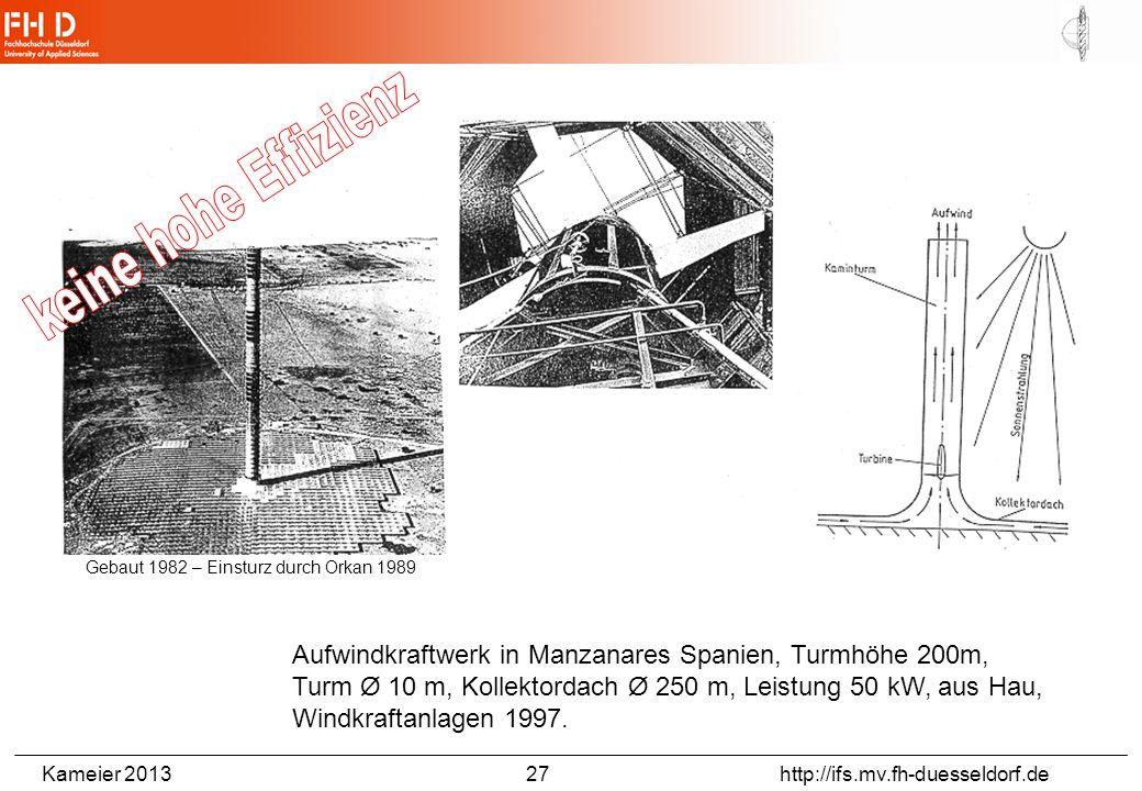Kameier 2013 27 http://ifs.mv.fh-duesseldorf.de Aufwindkraftwerk in Manzanares Spanien, Turmhöhe 200m, Turm Ø 10 m, Kollektordach Ø 250 m, Leistung 50