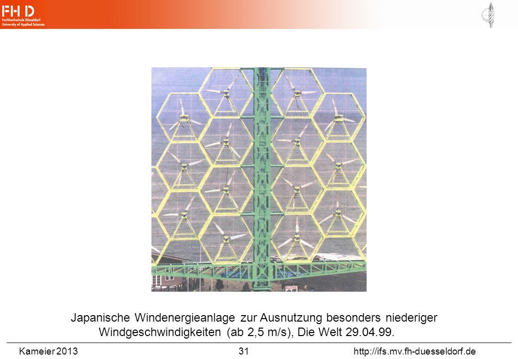 Kameier 2013 31 http://ifs.mv.fh-duesseldorf.de Japanische Windenergieanlage zur Ausnutzung besonders niederiger Windgeschwindigkeiten (ab 2,5 m/s), D