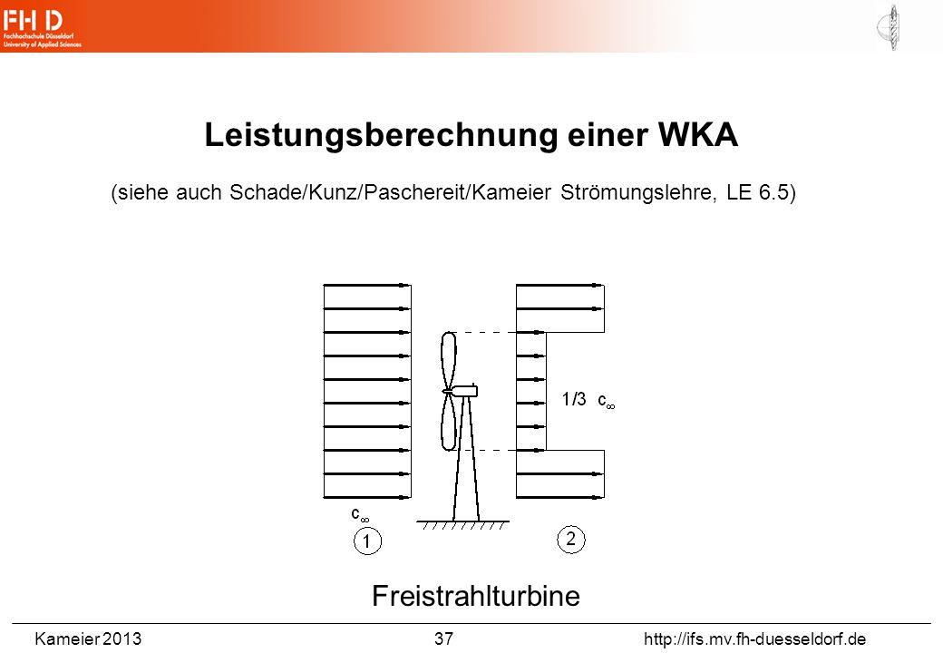Kameier 2013 37 http://ifs.mv.fh-duesseldorf.de Leistungsberechnung einer WKA (siehe auch Schade/Kunz/Paschereit/Kameier Strömungslehre, LE 6.5) Freis