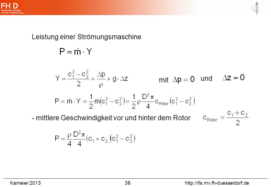 Kameier 2013 38 http://ifs.mv.fh-duesseldorf.de Leistung einer Strömungsmaschine mit und - mittlere Geschwindigkeit vor und hinter dem Rotor