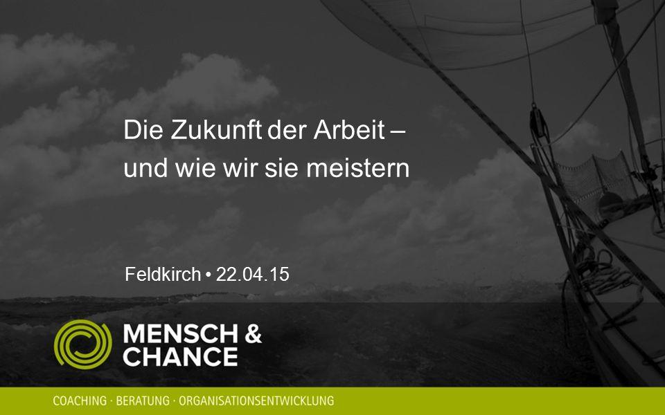 Die Zukunft der Arbeit – und wie wir sie meistern Feldkirch 22.04.15