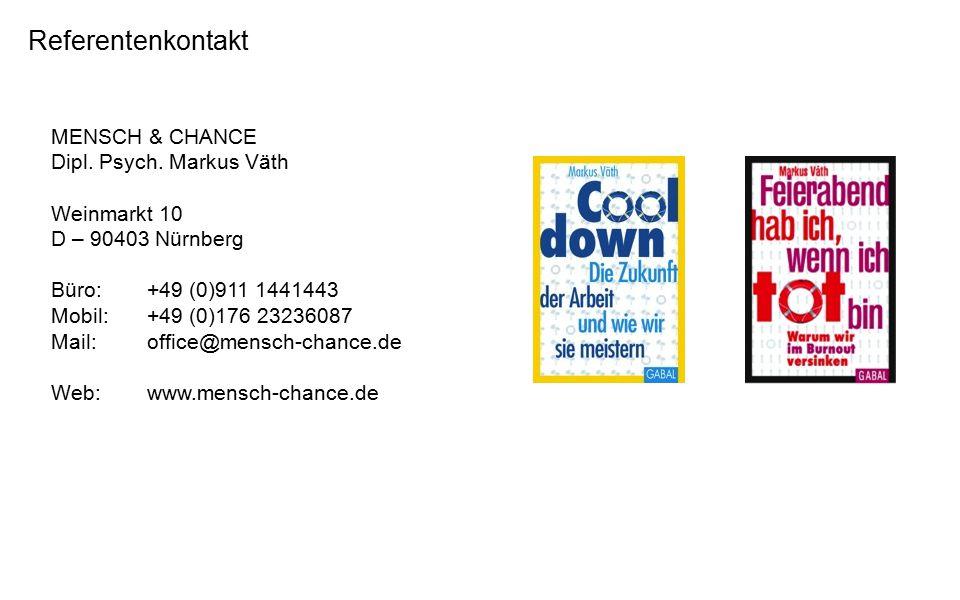Referentenkontakt MENSCH & CHANCE Dipl. Psych. Markus Väth Weinmarkt 10 D – 90403 Nürnberg Büro:+49 (0)911 1441443 Mobil:+49 (0)176 23236087 Mail:offi