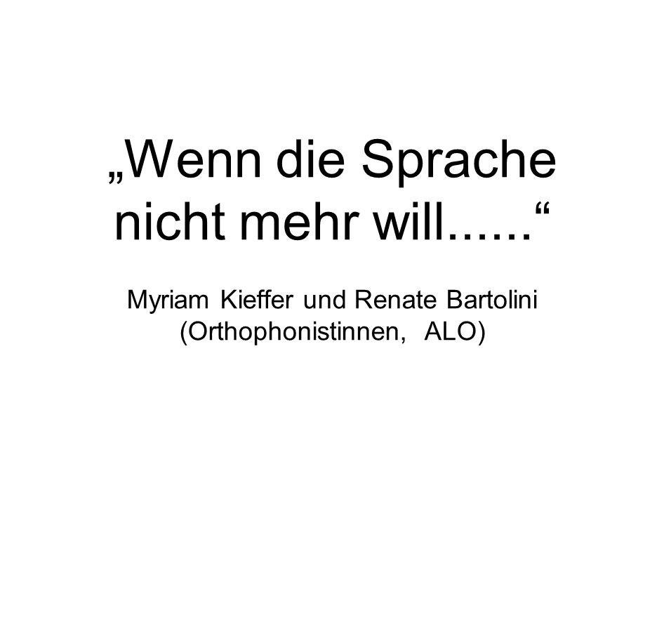 """""""Wenn die Sprache nicht mehr will......"""" Myriam Kieffer und Renate Bartolini (Orthophonistinnen, ALO)"""