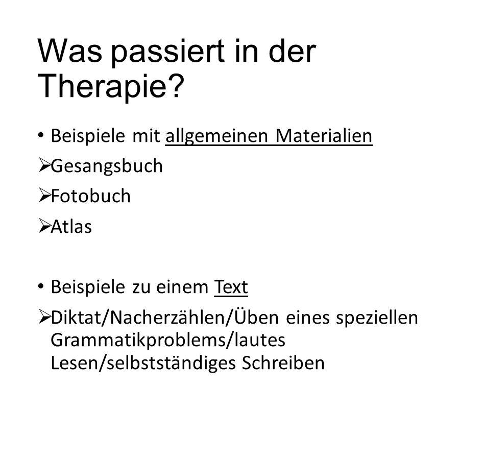 Was passiert in der Therapie? Beispiele mit allgemeinen Materialien  Gesangsbuch  Fotobuch  Atlas Beispiele zu einem Text  Diktat/Nacherzählen/Übe
