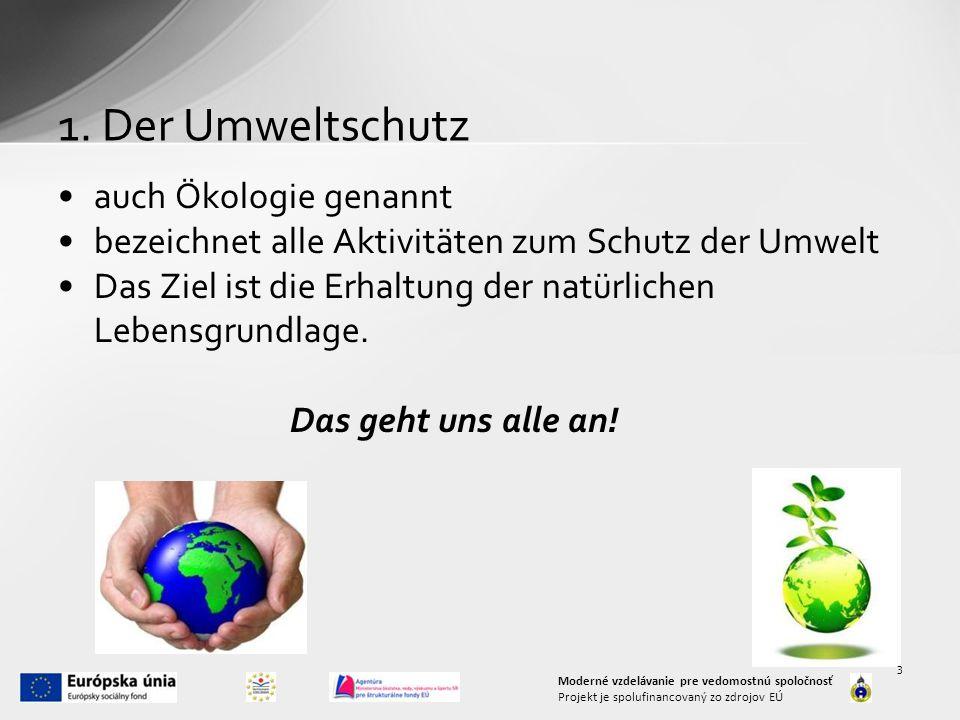 1. Der Umweltschutz auch Ökologie genannt bezeichnet alle Aktivitäten zum Schutz der Umwelt Das Ziel ist die Erhaltung der natürlichen Lebensgrundlage