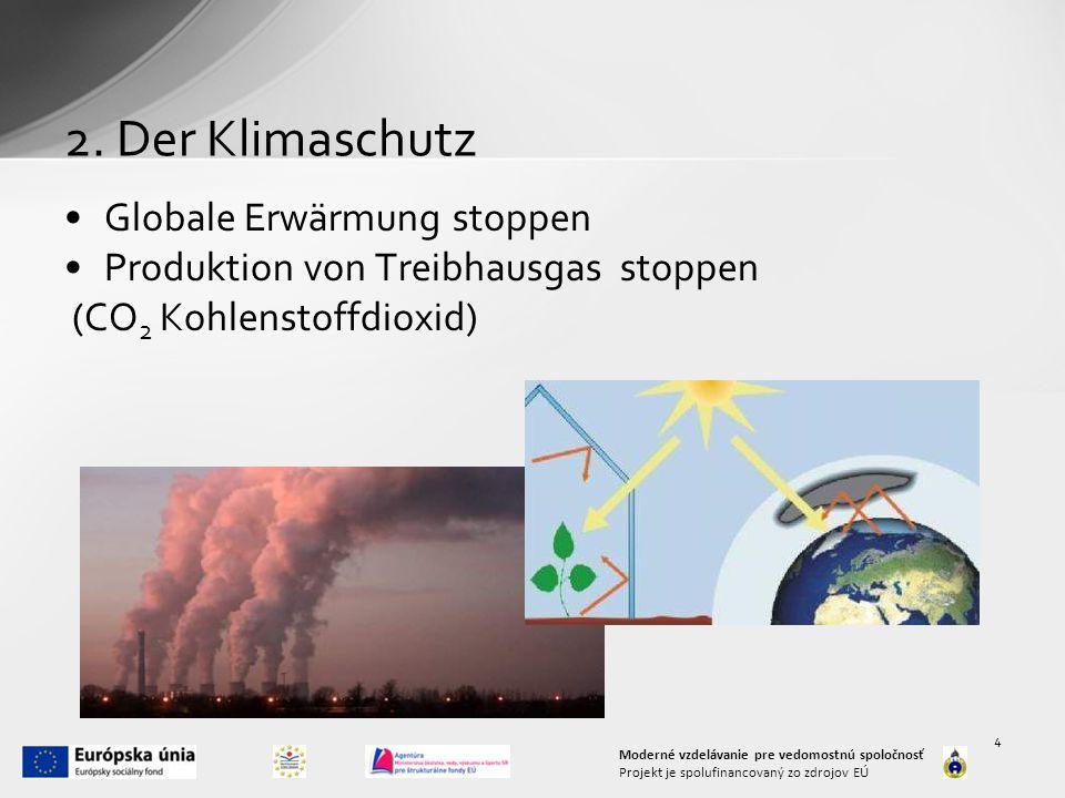 2. Der Klimaschutz Globale Erwärmung stoppen Produktion von Treibhausgas stoppen (CO 2 Kohlenstoffdioxid) Moderné vzdelávanie pre vedomostnú spoločnos