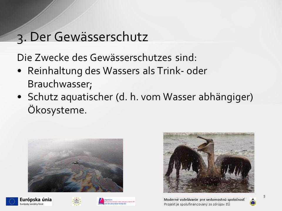 3. Der Gewässerschutz Die Zwecke des Gewässerschutzes sind: Reinhaltung des Wassers als Trink- oder Brauchwasser; Schutz aquatischer (d. h. vom Wasser