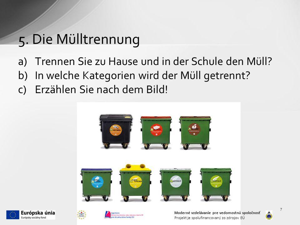 5.Die Mülltrennung a)Trennen Sie zu Hause und in der Schule den Müll.