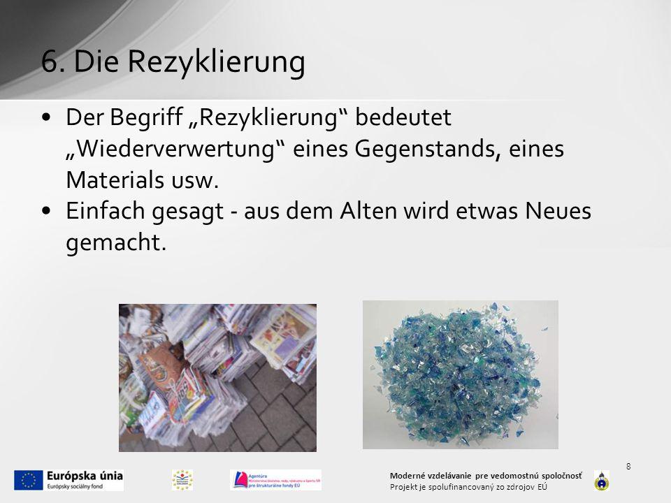 """6. Die Rezyklierung Der Begriff """"Rezyklierung"""" bedeutet """"Wiederverwertung"""" eines Gegenstands, eines Materials usw. Einfach gesagt - aus dem Alten wird"""