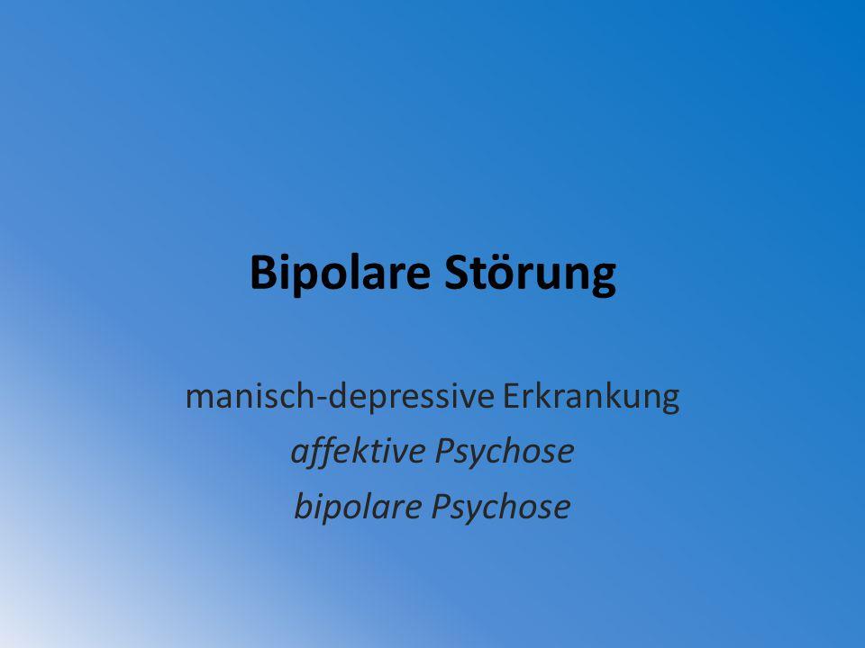 Bipolare Störung manisch-depressive Erkrankung affektive Psychose bipolare Psychose