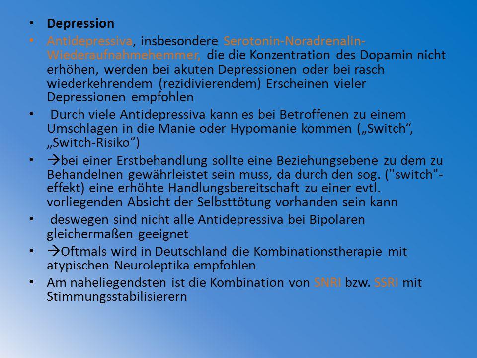 Depression Antidepressiva, insbesondere Serotonin-Noradrenalin- Wiederaufnahmehemmer, die die Konzentration des Dopamin nicht erhöhen, werden bei akut