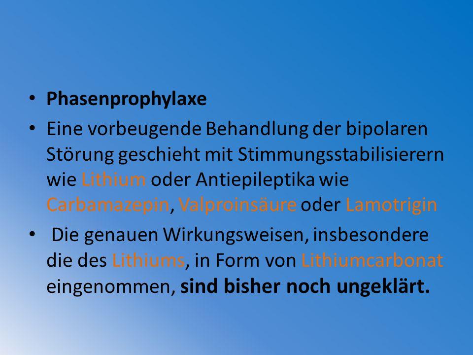 Phasenprophylaxe Eine vorbeugende Behandlung der bipolaren Störung geschieht mit Stimmungsstabilisierern wie Lithium oder Antiepileptika wie Carbamaze