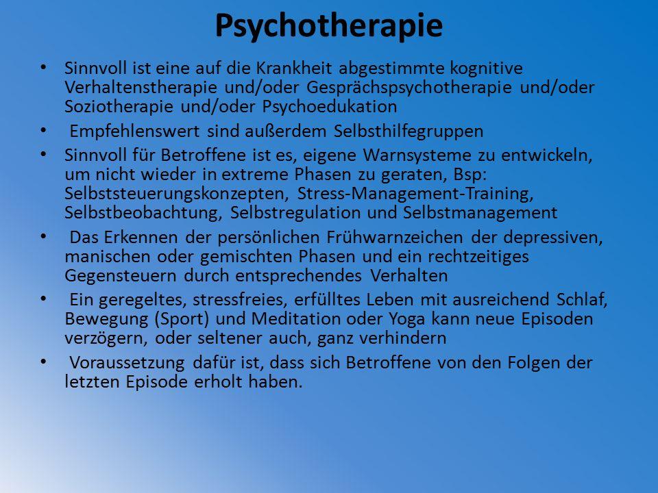 Psychotherapie Sinnvoll ist eine auf die Krankheit abgestimmte kognitive Verhaltenstherapie und/oder Gesprächspsychotherapie und/oder Soziotherapie un