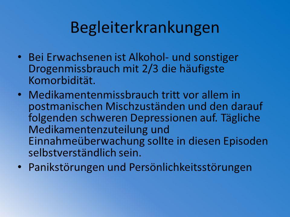 Begleiterkrankungen Bei Erwachsenen ist Alkohol- und sonstiger Drogenmissbrauch mit 2/3 die häufigste Komorbidität. Medikamentenmissbrauch tritt vor a