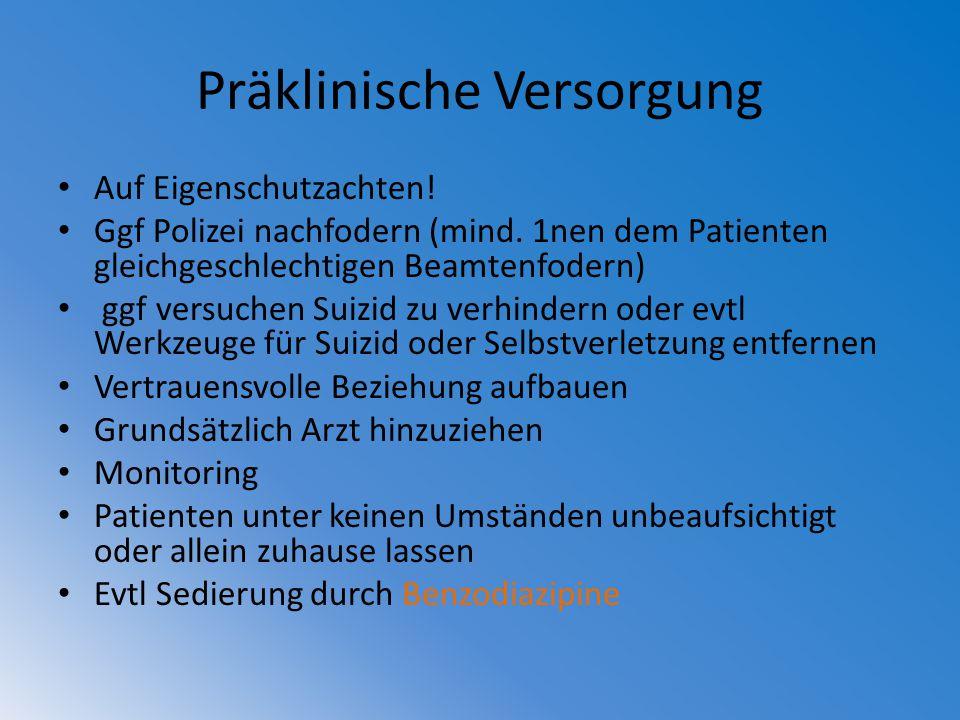 Präklinische Versorgung Auf Eigenschutzachten! Ggf Polizei nachfodern (mind. 1nen dem Patienten gleichgeschlechtigen Beamtenfodern) ggf versuchen Suiz