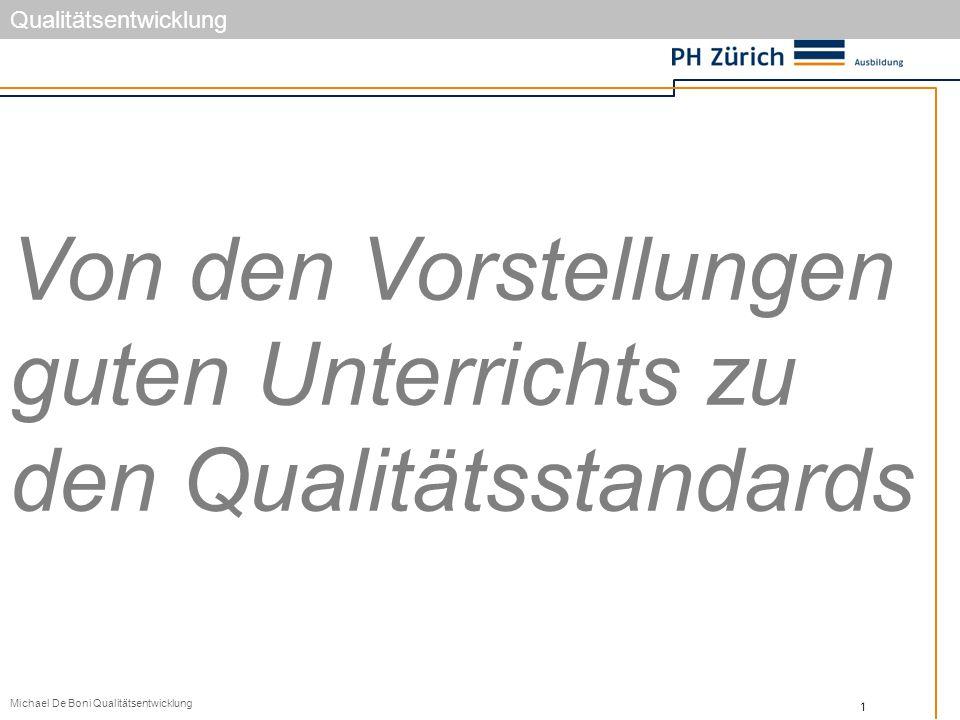 1 Qualitätsentwicklung Michael De Boni Qualitätsentwicklung Von den Vorstellungen guten Unterrichts zu den Qualitätsstandards