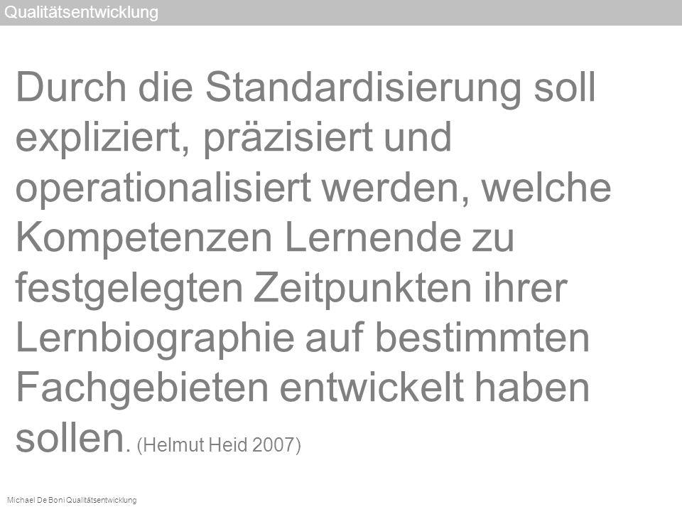 Michael De Boni Qualitätsentwicklung Durch die Standardisierung soll expliziert, präzisiert und operationalisiert werden, welche Kompetenzen Lernende