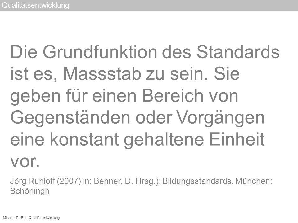 Michael De Boni Qualitätsentwicklung Die Grundfunktion des Standards ist es, Massstab zu sein. Sie geben für einen Bereich von Gegenständen oder Vorgä