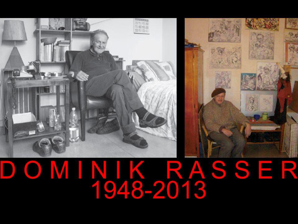 D O M I N I K R A S S E R 1948-2013
