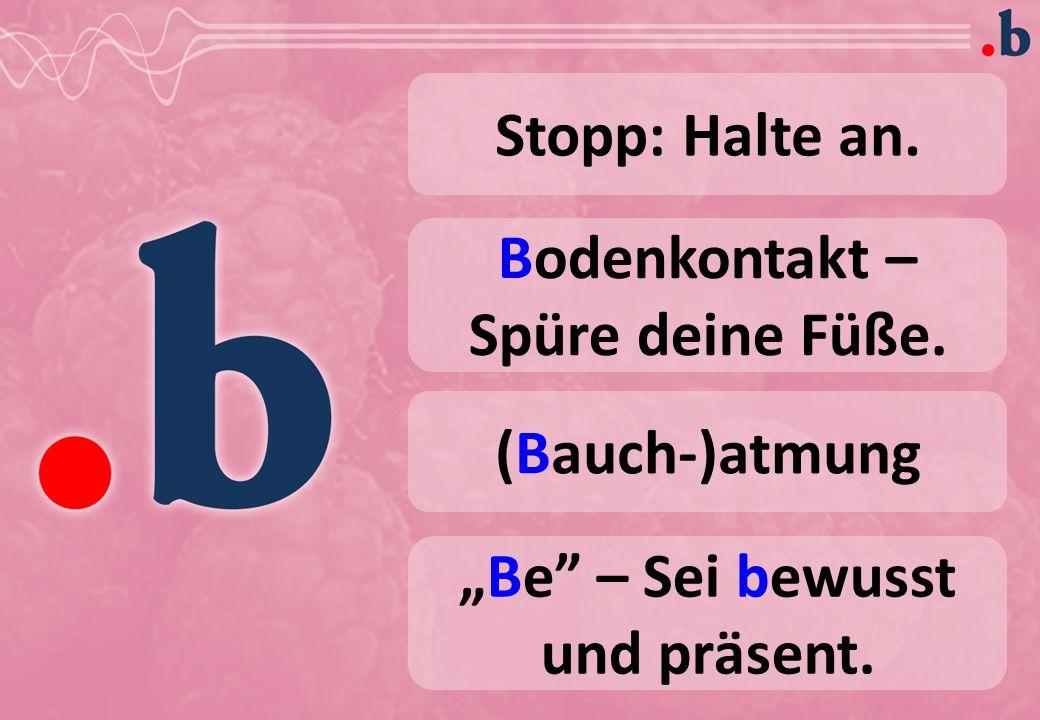 "Stopp: Halte an. Bodenkontakt – Spüre deine Füße. (Bauch-)atmung ""Be – Sei bewusst und präsent."