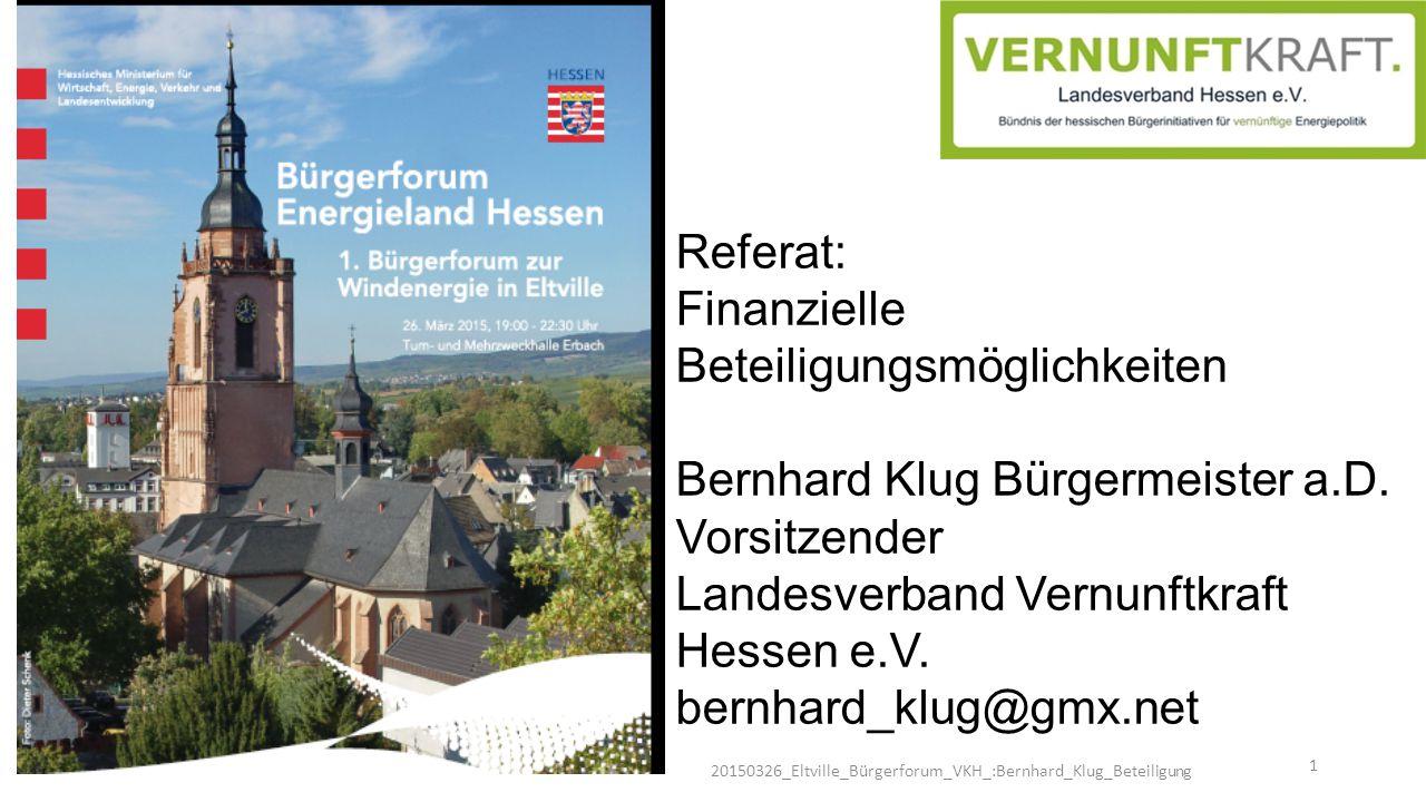 Referat: Finanzielle Beteiligungsmöglichkeiten Bernhard Klug Bürgermeister a.D. Vorsitzender Landesverband Vernunftkraft Hessen e.V. bernhard_klug@gmx
