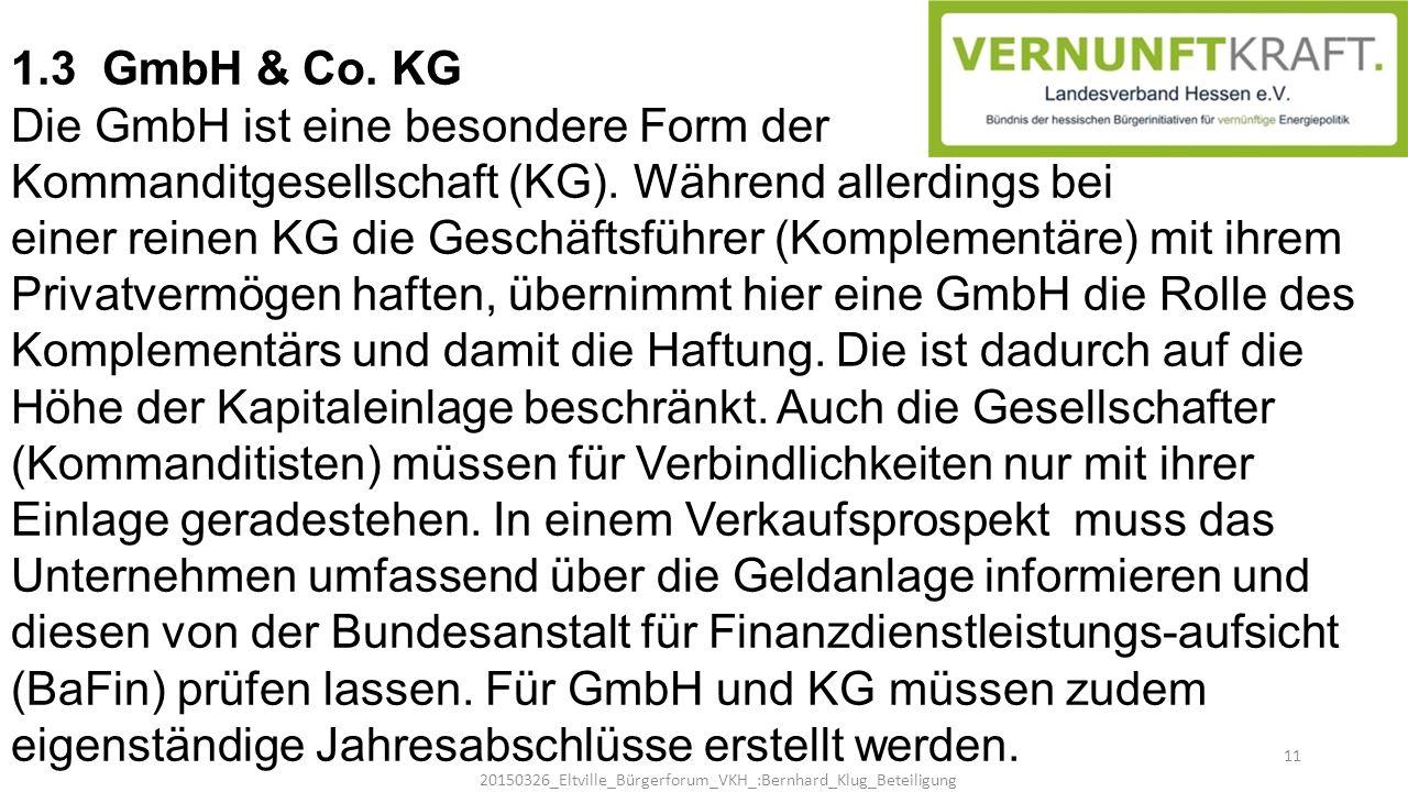 1.3 GmbH & Co. KG Die GmbH ist eine besondere Form der Kommanditgesellschaft (KG). Während allerdings bei einer reinen KG die Geschäftsführer (Komplem