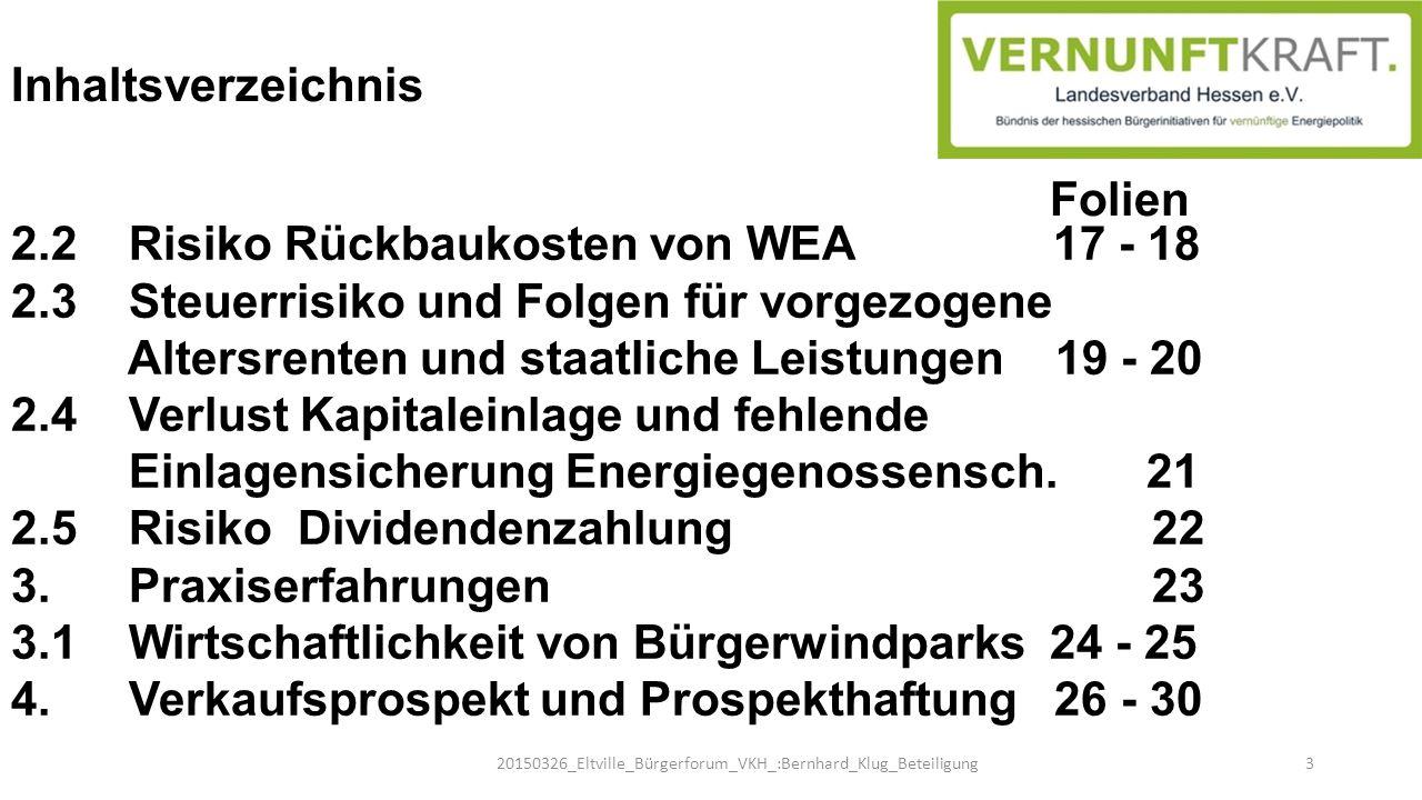 Inhaltsverzeichnis Folien 2.2 Risiko Rückbaukosten von WEA 17 - 18 2.3 Steuerrisiko und Folgen für vorgezogene Altersrenten und staatliche Leistungen