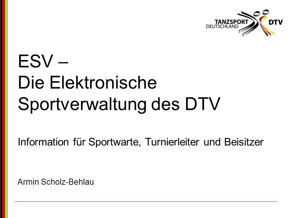 22 ESV – Information für Sportwarte, Turnierleiter und Beisitzer – Armin Scholz-Behlau Die jeweiligen Rollen können mehreren Personen vergeben werden, z.B.