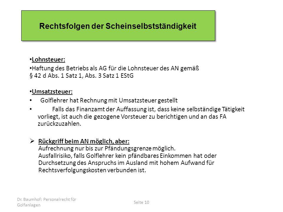 Dr. Baumhof: Personalrecht für Golfanlagen Seite 10 Rechtsfolgen der Scheinselbstständigkeit Lohnsteuer: Haftung des Betriebs als AG für die Lohnsteue
