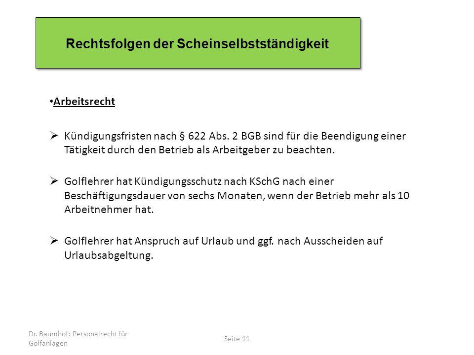 Dr. Baumhof: Personalrecht für Golfanlagen Seite 11 Rechtsfolgen der Scheinselbstständigkeit Arbeitsrecht  Kündigungsfristen nach § 622 Abs. 2 BGB si